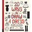 20 ways to draw a dress and 44 other fabulous fashions and a