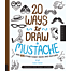 20 ways to draw a mustache and 44 other funny faces and feat