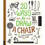20 ways to draw a chair and 44 other interesting everyday th