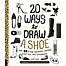 20 ways to draw a shoe and 44 other sneakers, slippers, stil